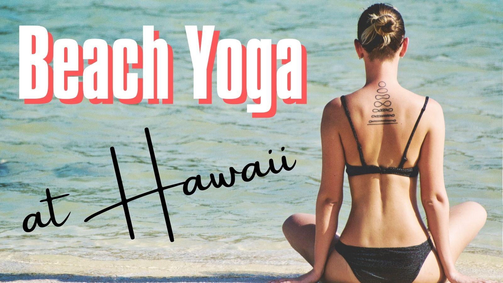ハワイで朝ヨガを体験!ビーチヨガ4選とホテルヨガ6選【これぞハワイの醍醐味】